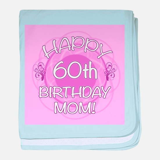 60th Birthday For Mom (Floral) baby blanket