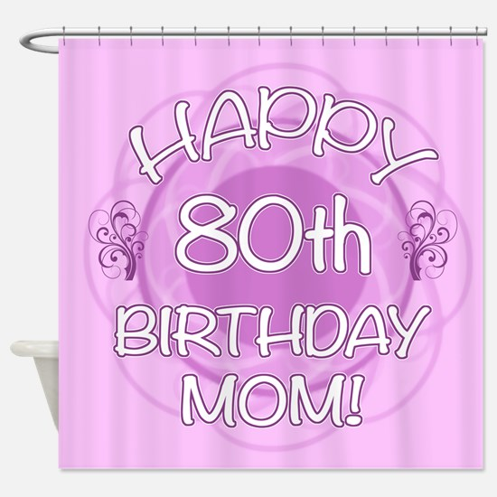 80th Birthday For Mom (Floral) Shower Curtain