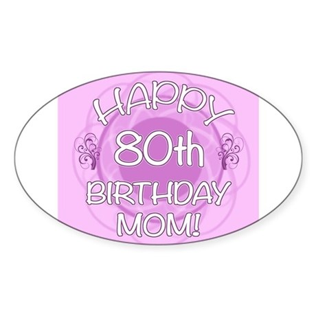 80th Birthday For Mom (Floral) Sticker (Oval)