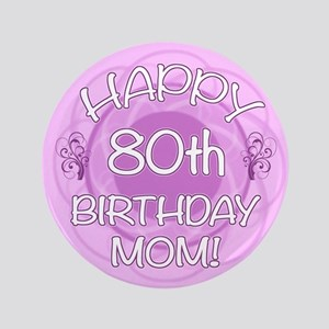 """80th Birthday For Mom (Floral) 3.5"""" Button"""