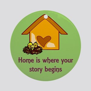 HOME IS WHERE YOUR STORY BEGI Ornament (Round)