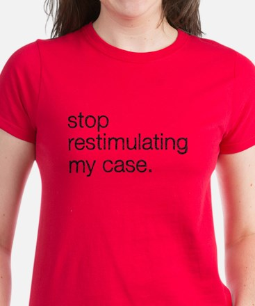 Stop Restimulating My Case T-Shirt