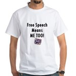 Free Speech Means Me Too White T-Shirt