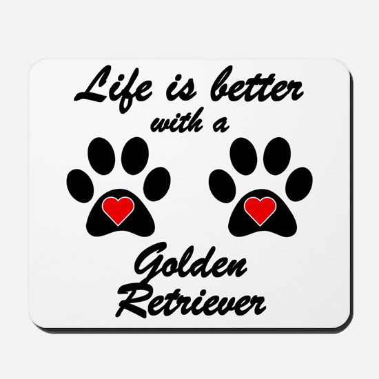 Life Is Better With A Golden Retriever Mousepad