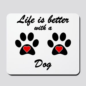 Life Is Better With A Dog Mousepad