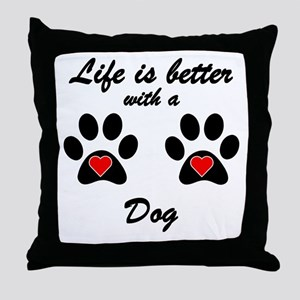 Life Is Better With A Dog Throw Pillow