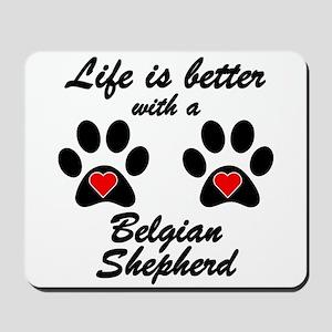 Life Is Better With A Belgian Shepherd Mousepad