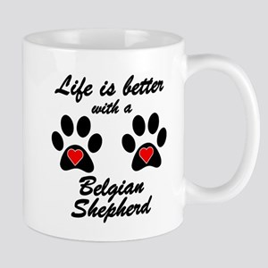 Life Is Better With A Belgian Shepherd Small Mug