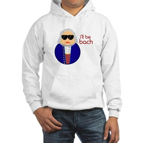I'll Be Bach! Hooded Sweatshirt
