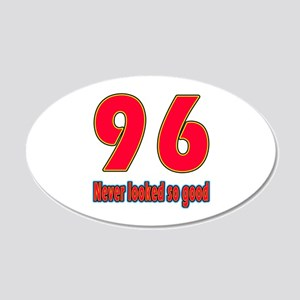 96 Never Looked So Good 20x12 Oval Wall Decal