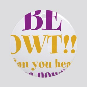 BE OWT!! Ornament (Round)