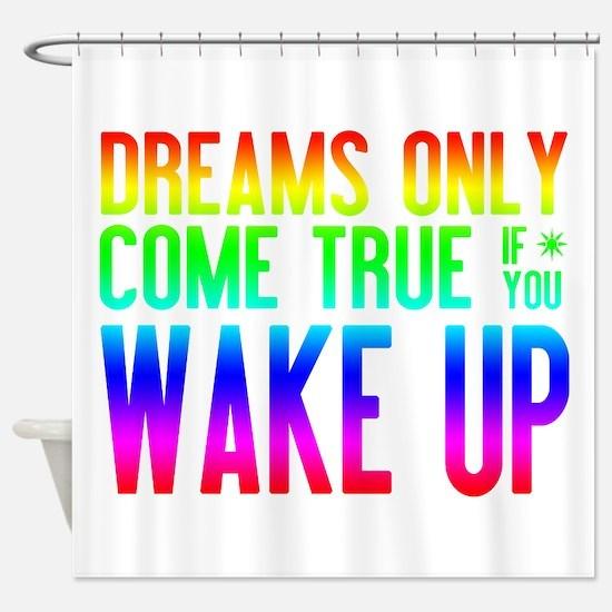 Dreams Come True (rainbow) Shower Curtain