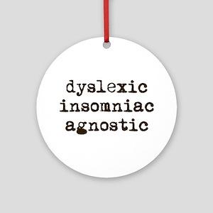 dyslexic insomniac agnostic Ornament (Round)