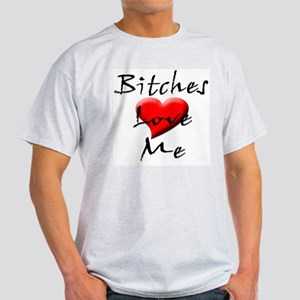 Bitches Love Me Ash Grey T-Shirt