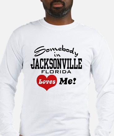 Somebody In Jacksonville Florida Loves Me Long Sle