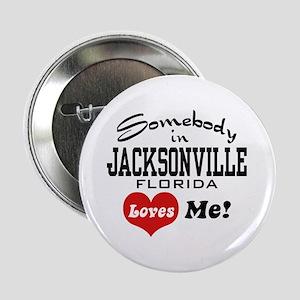 """Somebody In Jacksonville Florida Loves Me 2.25"""" Bu"""