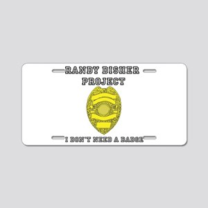 Randy Disher Project: I dont need a badge Aluminum