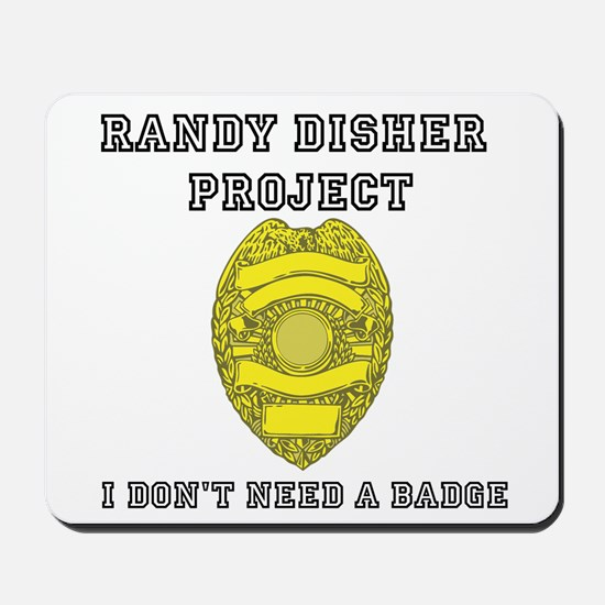 Randy Disher Project: I dont need a badge Mousepad