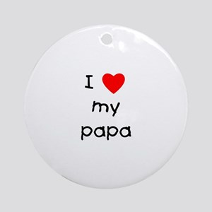 I love my papa Ornament (Round)