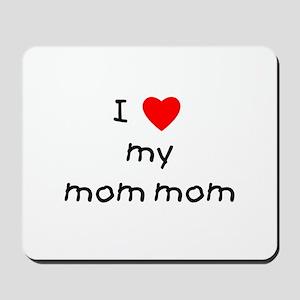 I love my mom mom Mousepad