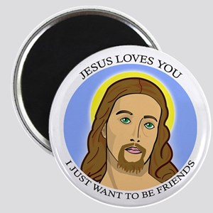 Jesus Loves You, I Just Want To Be Friends Magnet
