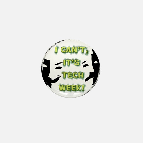 I cant, its tech week! Mini Button