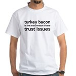 Turkey Bacon and Trust Issues Humor White T-Shirt