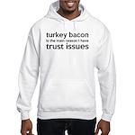 Turkey Bacon and Trust Issues Humor Hooded Sweatsh