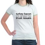 Turkey Bacon and Trust Issues Humor Jr. Ringer T-S