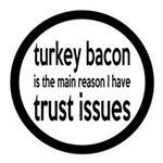 Turkey Bacon and Trust Issues Humor Round Car Magn