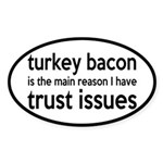 Turkey Bacon and Trust Issues Humor Sticker (Oval)