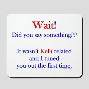 Say Something Kelli Mousepad