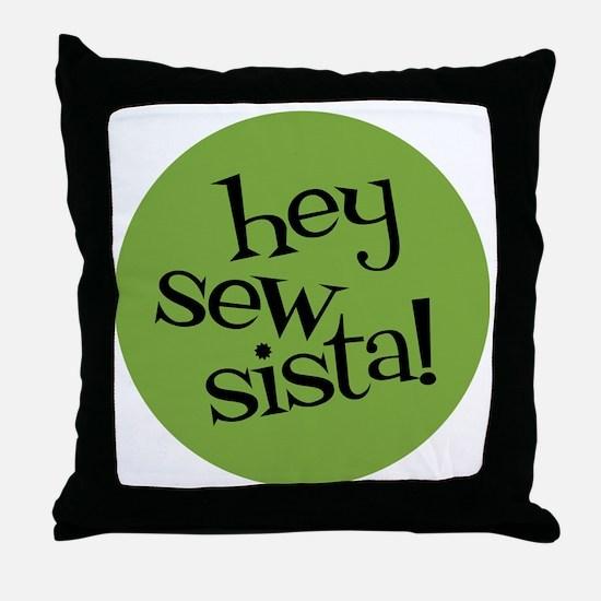 Sew Sassy - Hey Sew Sista! Throw Pillow