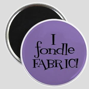 Sew Sassy - I Fondle Fabric! Magnet