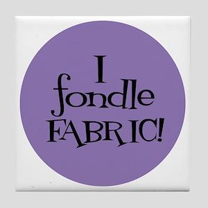 Sew Sassy - I Fondle Fabric! Tile Coaster