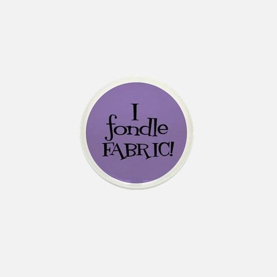 Sew Sassy - I Fondle Fabric! Mini Button