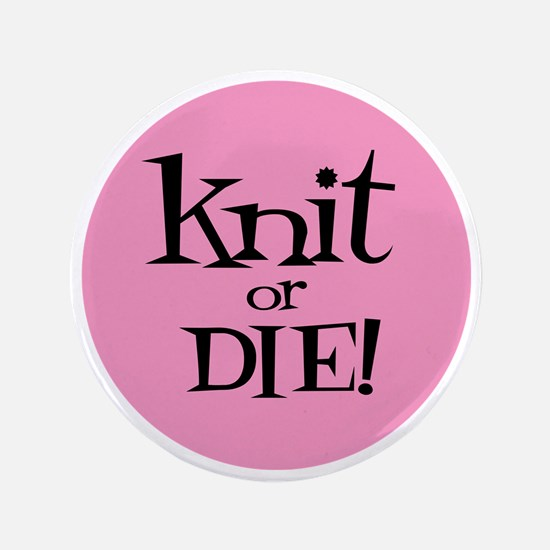 """Knit Sassy - Knit or Die 3.5"""" Button"""