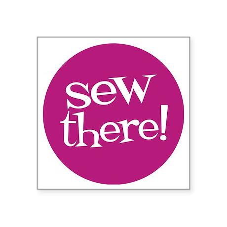 "Sew Sassy - Sew There! Square Sticker 3"" x 3"""