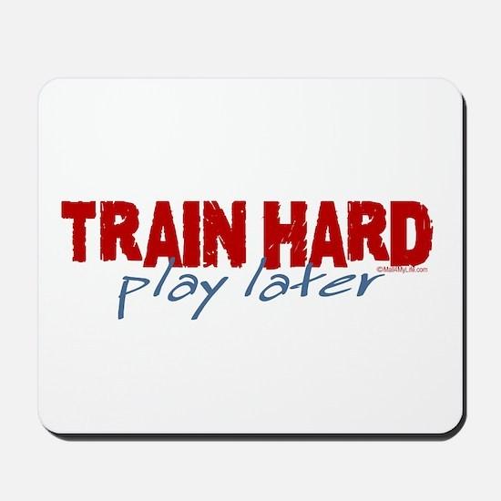 Train Hard- Play Later Mousepad
