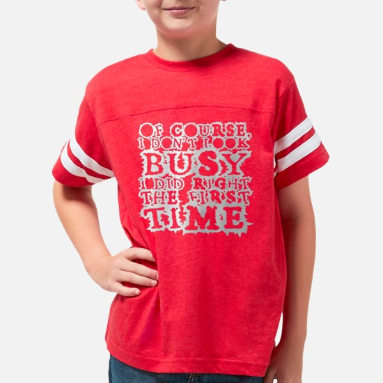 OF COURSE I DONT LOOK BUSY 10 Youth Football Shirt