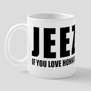 Jeez If You Love Honkus Mug