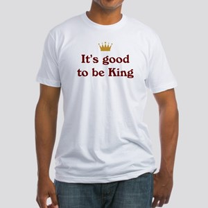 It's good to be King Fitted T-Shirt