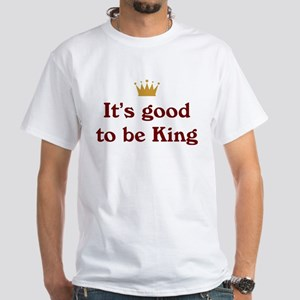 It's good to be King White T-Shirt