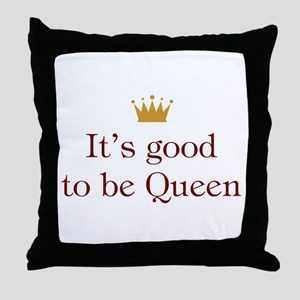 It's good to be Queen Throw Pillow