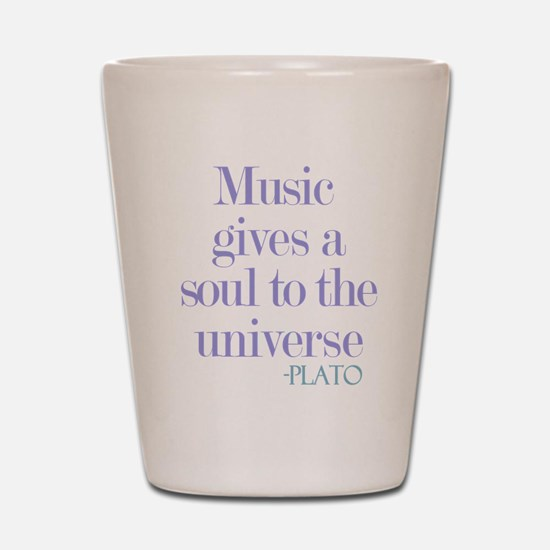 Music gives soul Shot Glass