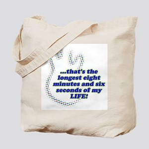 LONGEST 8 MINUTES Tote Bag