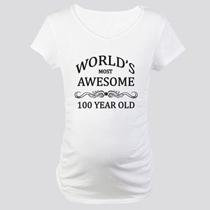 World's Most Awesome 100 Year Old Maternity T-Shir
