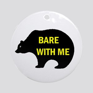 BARE WITH ME Ornament (Round)