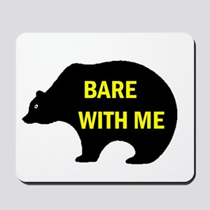 BARE WITH ME Mousepad