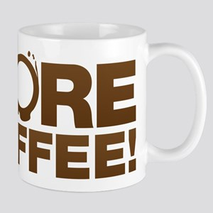 More coffee! Give me more coffee! I needs it! Mug